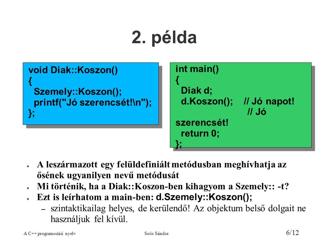 A C++ programozási nyelvSoós Sándor 7/12 Polimorfizmus, többalakúság ● Nézzük meg a pelda3.cpp fájlt.