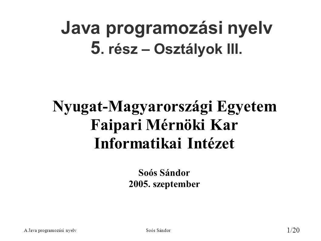 A Java programozási nyelvSoós Sándor 12/20 Absztrakt osztályok és metódusok ● A polimorfizmust eddig a kódmegosztás révén hasznosítottuk, emellett azonban legalább ilyen nagy a jelentősége a program tervezése szempontjából.