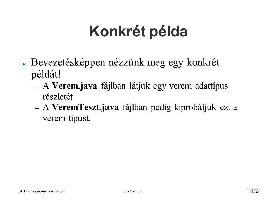 A Java programozási nyelvSoós Sándor 14/24 Konkrét példa ● Bevezetésképpen nézzünk meg egy konkrét példát.