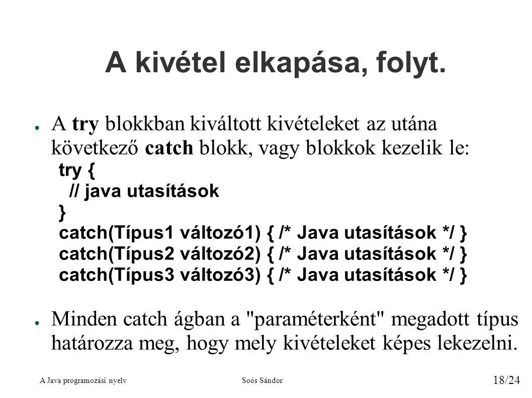 A Java programozási nyelvSoós Sándor 18/24 A kivétel elkapása, folyt.