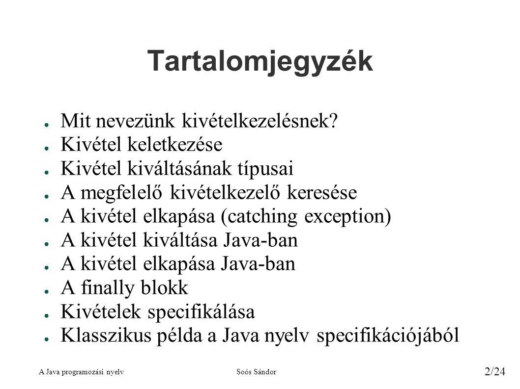 A Java programozási nyelvSoós Sándor 2/24 Tartalomjegyzék ● Mit nevezünk kivételkezelésnek.