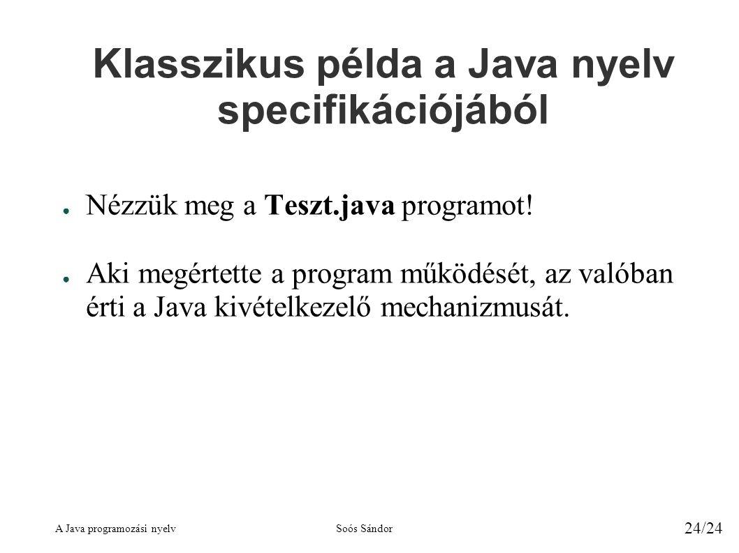 A Java programozási nyelvSoós Sándor 24/24 Klasszikus példa a Java nyelv specifikációjából ● Nézzük meg a Teszt.java programot.