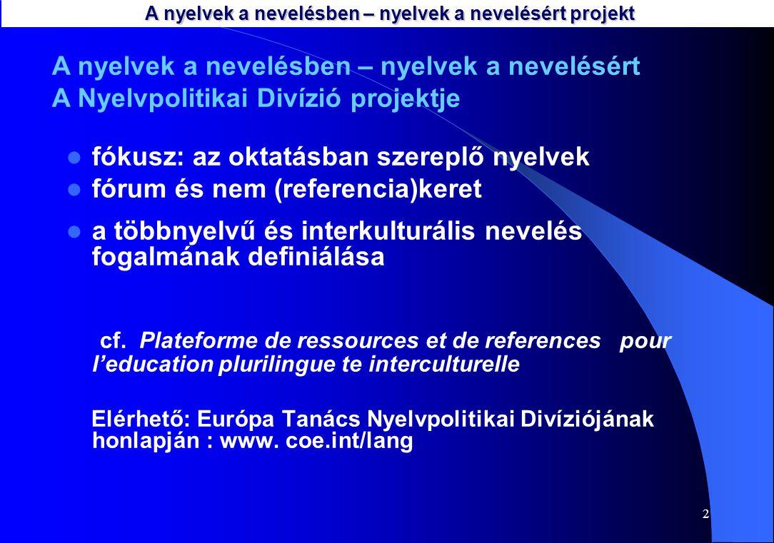 2 fókusz: az oktatásban szereplő nyelvek fórum és nem (referencia)keret a többnyelvű és interkulturális nevelés fogalmának definiálása cf.