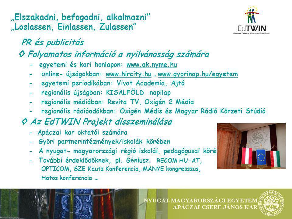 PR és publicitás ◊ Folyamatos információ a nyilvánosság számára - egyetemi és kari honlapon: www.ak.nyme.huwww.ak.nyme.hu - o nline- újságokban: www.hircity.hu, www.gyorinap.hu/egyetemwww.hircity.hu www.gyorinap.hu/egyetem - egyetemi periodikában: Vivat Academia, Ajtó - regionális újságban: KISALFÖLD napilap - regionális médiában: Revita TV, Oxigén 2 Média - regionális rádióadókban: Oxigén Médis és Magyar Rádió Körzeti Stúdió ◊ Az EdTWIN Projekt disszeminálása - Apáczai kar oktatói számára - Győri partnerintézmények/iskolák körében - A nyugat- magyarországi régió iskolái, pedagógusai körében - További érdeklődőknek, pl.