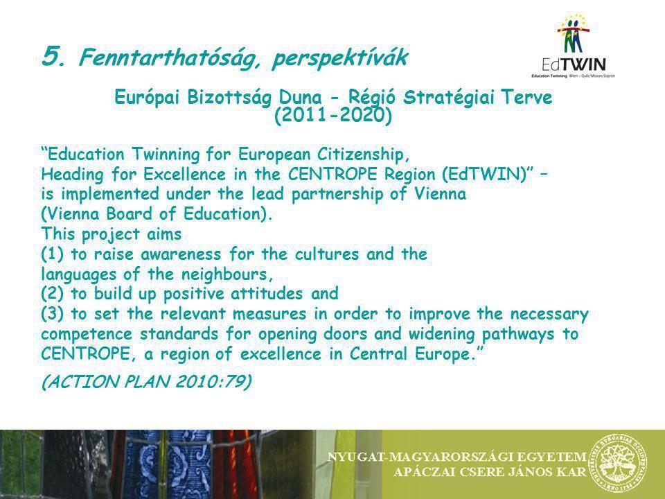 """5. Fenntarthatóság, perspektívák Európai Bizottság Duna - Régió Stratégiai Terve (2011-2020) """"Education Twinning for European Citizenship, Heading for"""