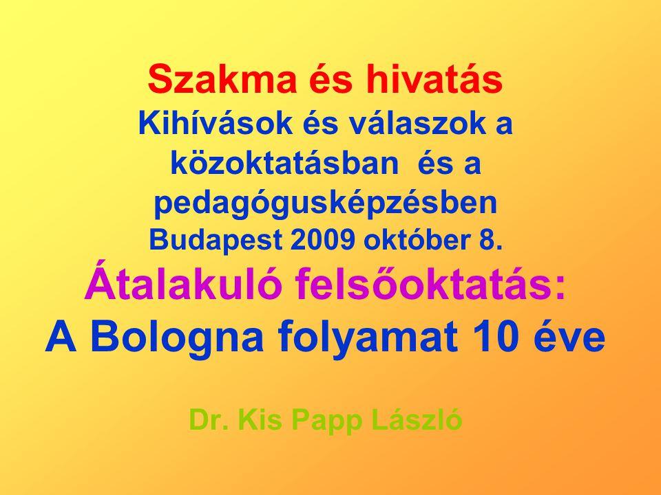 Szakma és hivatás Kihívások és válaszok a közoktatásban és a pedagógusképzésben Budapest 2009 október 8. Átalakuló felsőoktatás: A Bologna folyamat 10