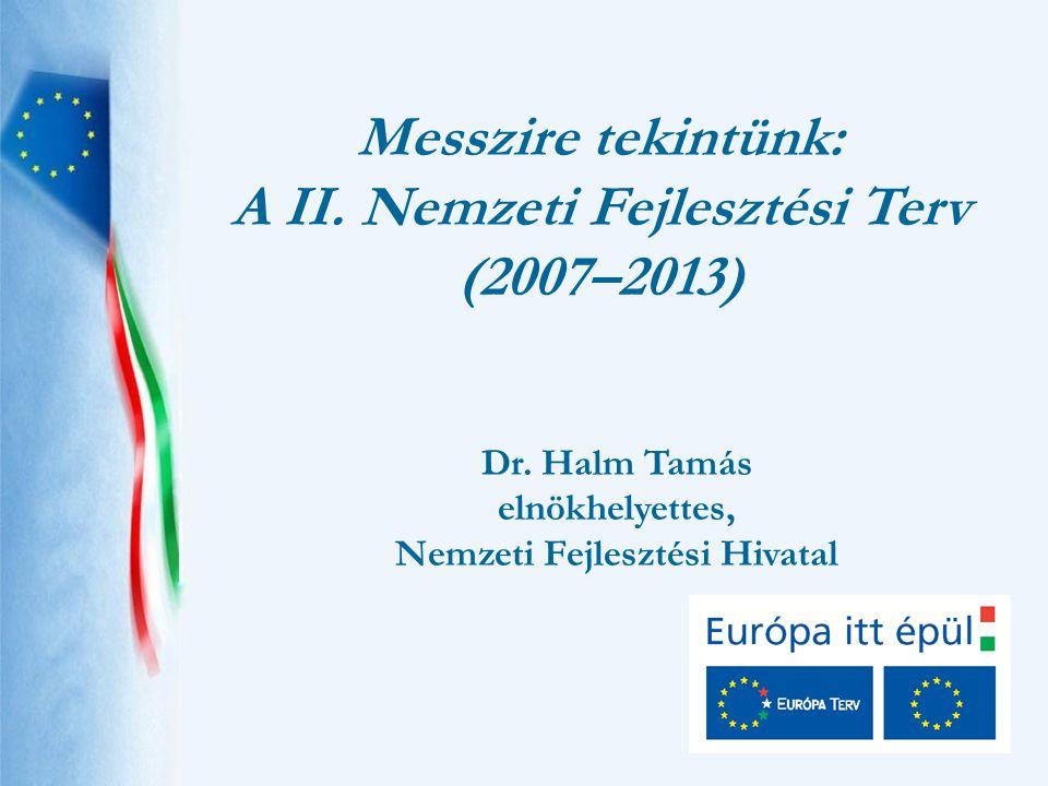 Messzire tekintünk: A II. Nemzeti Fejlesztési Terv (2007–2013) Dr.