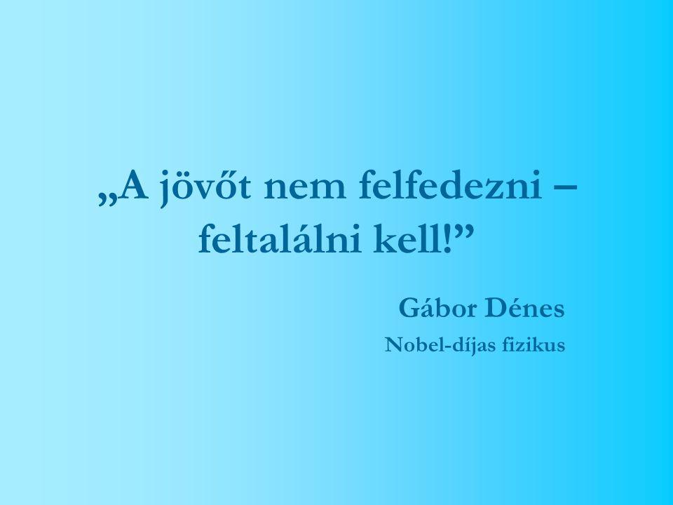 """""""A jövőt nem felfedezni – feltalálni kell! Gábor Dénes Nobel-díjas fizikus"""