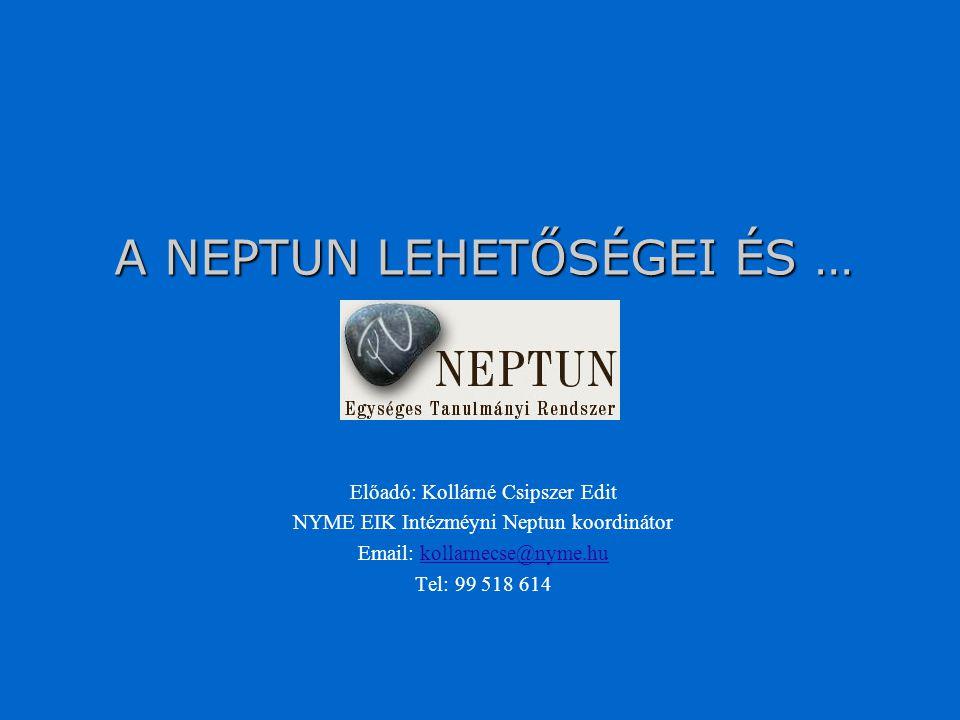 A NEPTUN LEHETŐSÉGEI ÉS … Előadó: Kollárné Csipszer Edit NYME EIK Intézméyni Neptun koordinátor Email: kollarnecse@nyme.hukollarnecse@nyme.hu Tel: 99 518 614