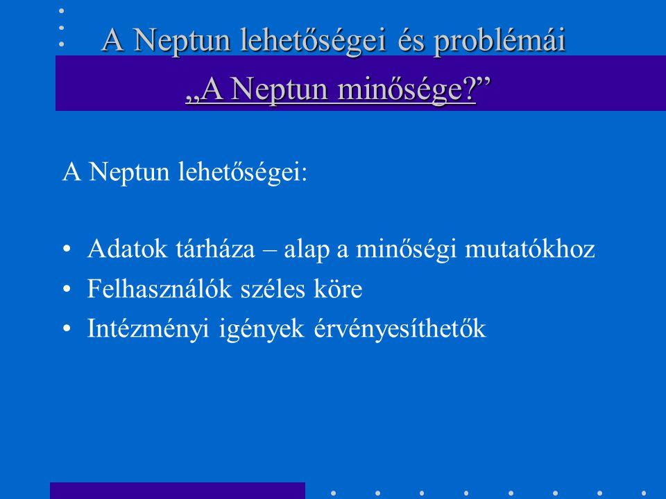 """A Neptun lehetőségei és problémái A Neptun lehetőségei: Adatok tárháza – alap a minőségi mutatókhoz Felhasználók széles köre Intézményi igények érvényesíthetők """"A Neptun minősége"""