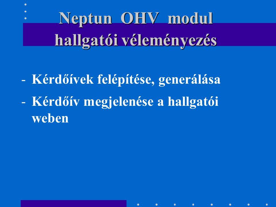 -Kérdőívek felépítése, generálása -Kérdőív megjelenése a hallgatói weben hallgatói véleményezés Neptun OHV modul