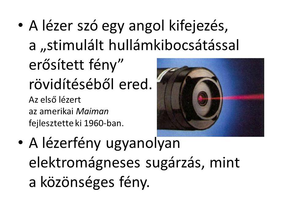 """A lézer szó egy angol kifejezés, a """"stimulált hullámkibocsátással erősített fény"""" rövidítéséből ered. Az első lézert az amerikai Maiman fejlesztette k"""