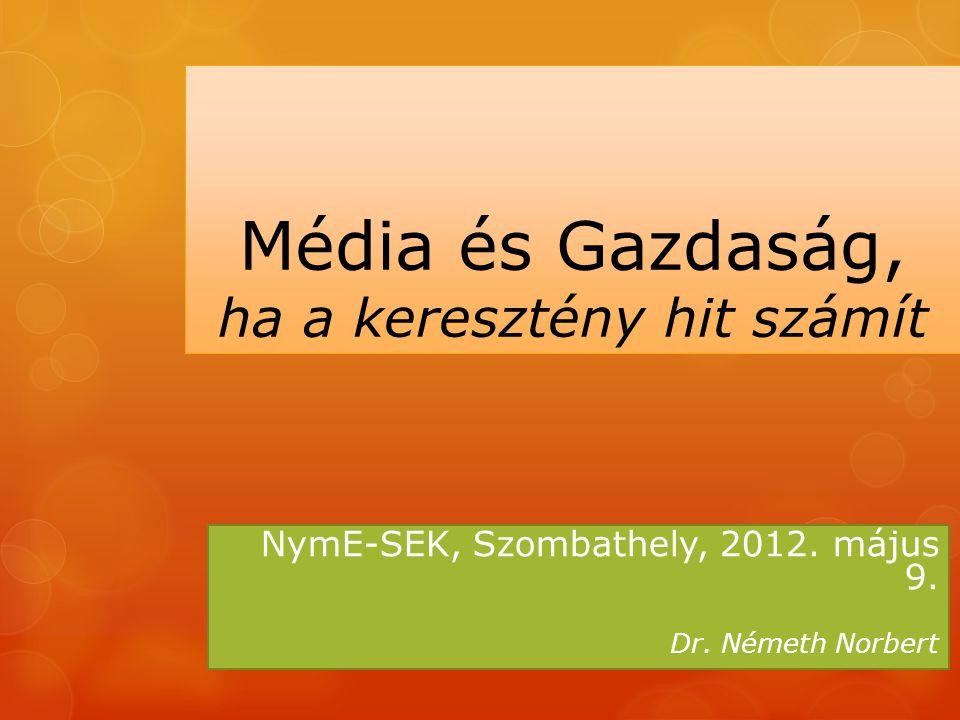 Média és Gazdaság, ha a keresztény hit számít NymE-SEK, Szombathely, 2012.