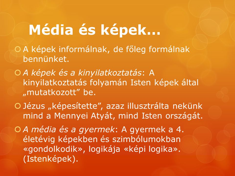 Média és képek…  A képek informálnak, de főleg formálnak bennünket.