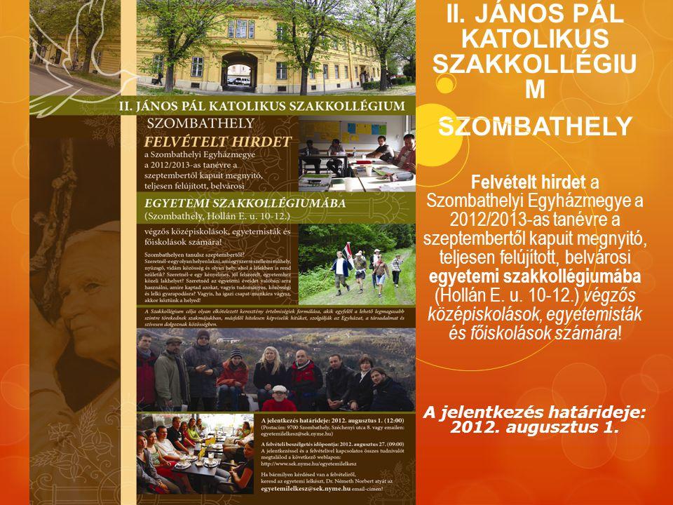 II. JÁNOS PÁL KATOLIKUS SZAKKOLLÉGIU M SZOMBATHELY Felvételt hirdet a Szombathelyi Egyházmegye a 2012/2013-as tanévre a szeptembertől kapuit megnyitó,