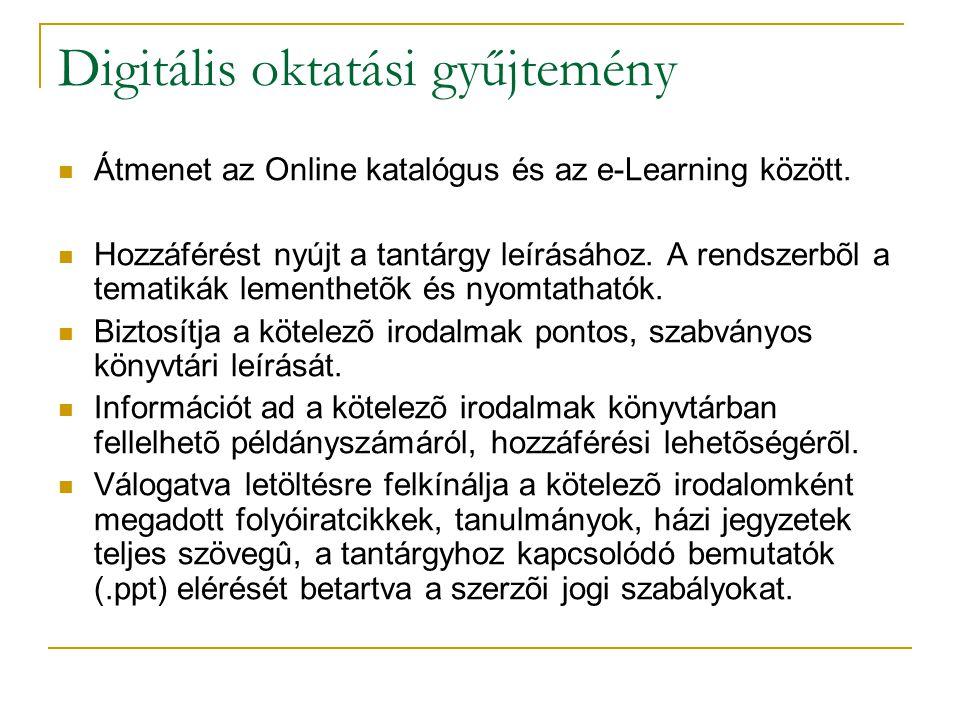 Digitális oktatási gyűjtemény Átmenet az Online katalógus és az e-Learning között.