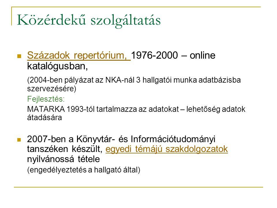 Közérdekű szolgáltatás Századok repertórium, 1976-2000 – online katalógusban, Századok repertórium, (2004-ben pályázat az NKA-nál 3 hallgatói munka adatbázisba szervezésére) Fejlesztés: MATARKA 1993-tól tartalmazza az adatokat – lehetőség adatok átadására 2007-ben a Könyvtár- és Információtudományi tanszéken készült, egyedi témájú szakdolgozatok nyilvánossá tételeegyedi témájú szakdolgozatok (engedélyeztetés a hallgató által)