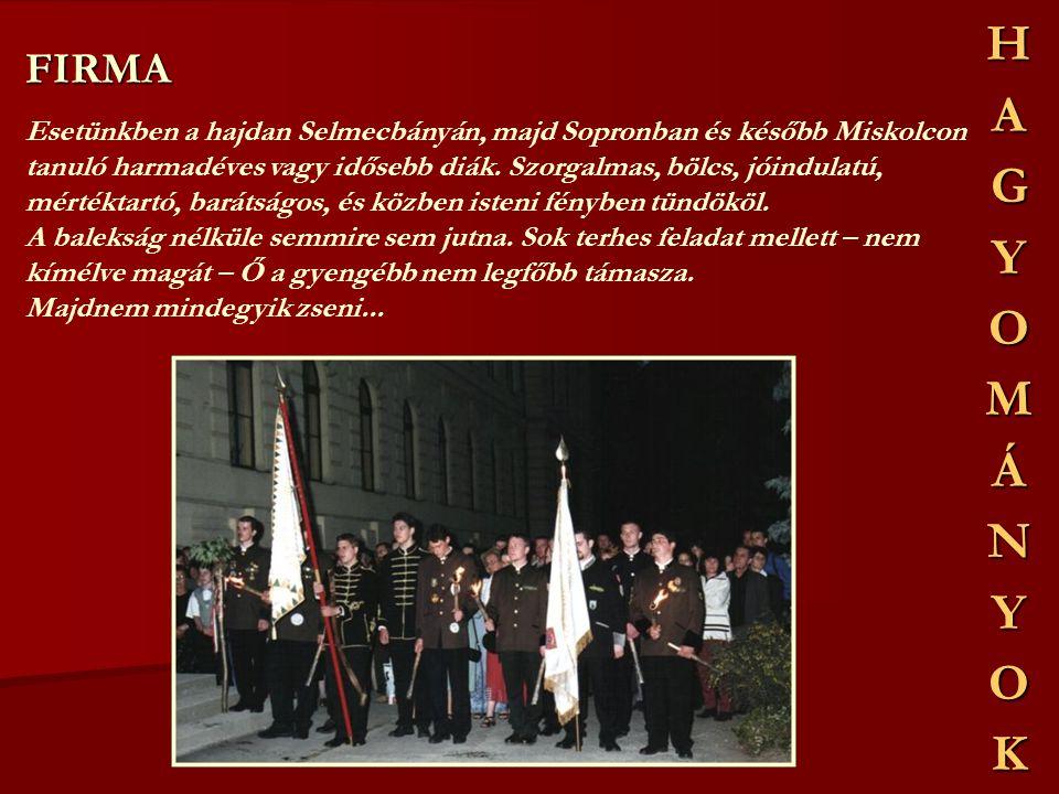 FIRMA Esetünkben a hajdan Selmecbányán, majd Sopronban és később Miskolcon tanuló harmadéves vagy idősebb diák.