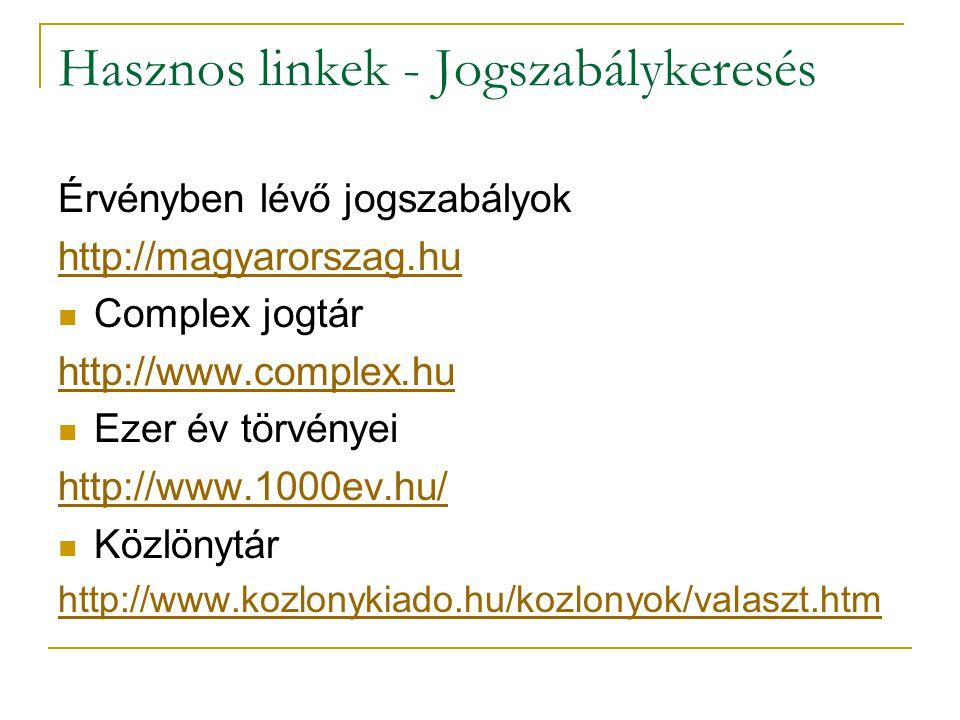 Hasznos linkek - Jogszabálykeresés Érvényben lévő jogszabályok http://magyarorszag.hu Complex jogtár http://www.complex.hu Ezer év törvényei http://www.1000ev.hu/ Közlönytár http://www.kozlonykiado.hu/kozlonyok/valaszt.htm