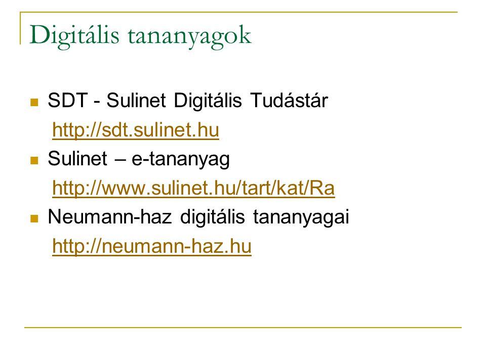 Digitális tananyagok SDT - Sulinet Digitális Tudástár http://sdt.sulinet.hu Sulinet – e-tananyag http://www.sulinet.hu/tart/kat/Ra Neumann-haz digitális tananyagai http://neumann-haz.hu