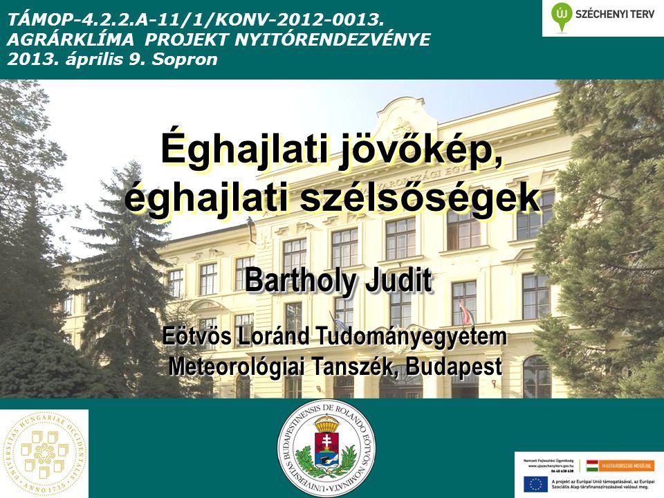 Éghajlati jövőkép, éghajlati szélsőségek Bartholy Judit TÁMOP-4.2.2.A-11/1/KONV-2012-0013.