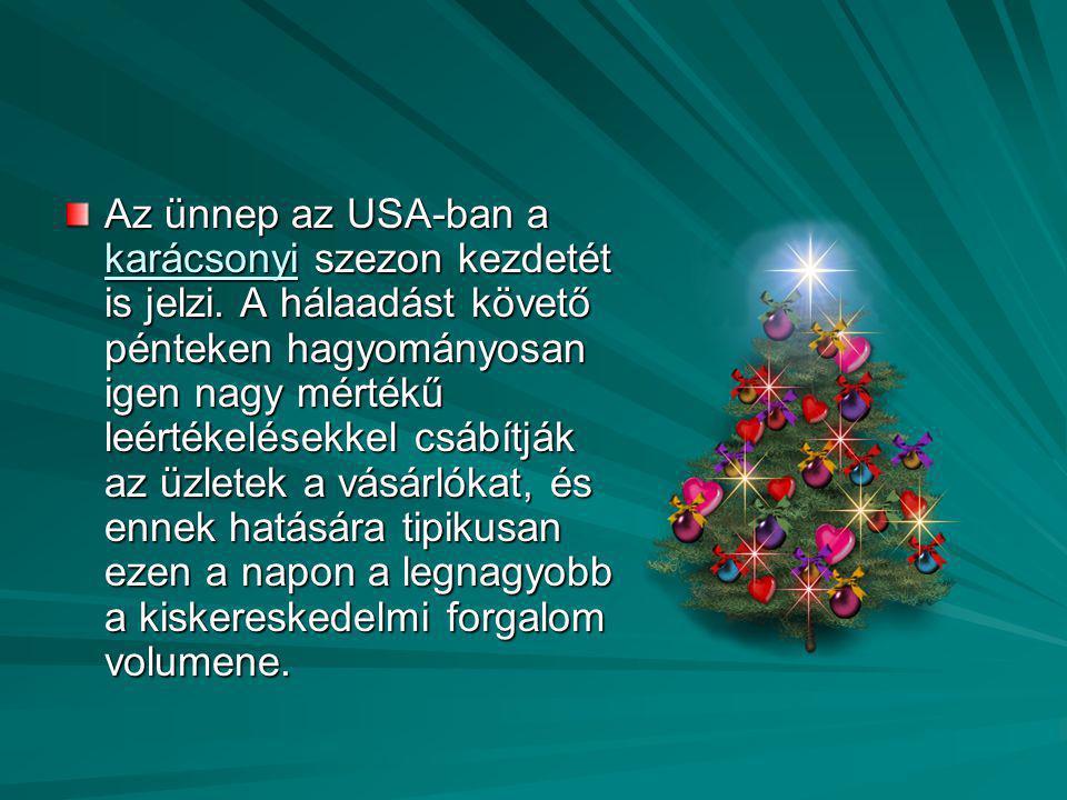 Az ünnep az USA-ban a karácsonyi szezon kezdetét is jelzi. A hálaadást követő pénteken hagyományosan igen nagy mértékű leértékelésekkel csábítják az ü
