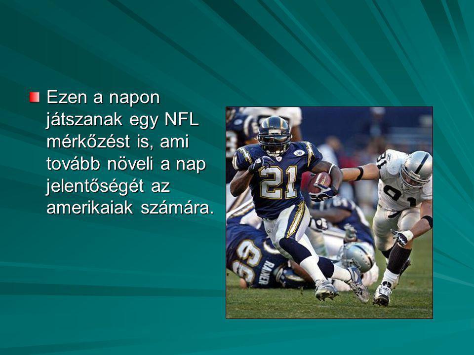 Ezen a napon játszanak egy NFL mérkőzést is, ami tovább növeli a nap jelentőségét az amerikaiak számára.