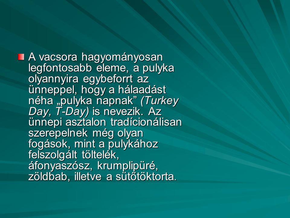 """A vacsora hagyományosan legfontosabb eleme, a pulyka olyannyira egybeforrt az ünneppel, hogy a hálaadást néha """"pulyka napnak"""" (Turkey Day, T-Day) is n"""