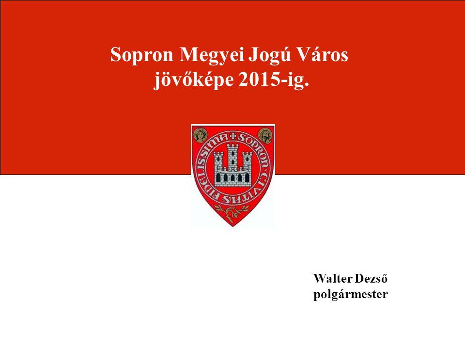 Walter Dezső polgármester Sopron Megyei Jogú Város jövőképe 2015-ig.