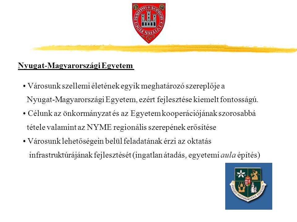 Városunk szellemi életének egyik meghatározó szereplője a Nyugat-Magyarországi Egyetem, ezért fejlesztése kiemelt fontosságú. Célunk az önkormányzat é
