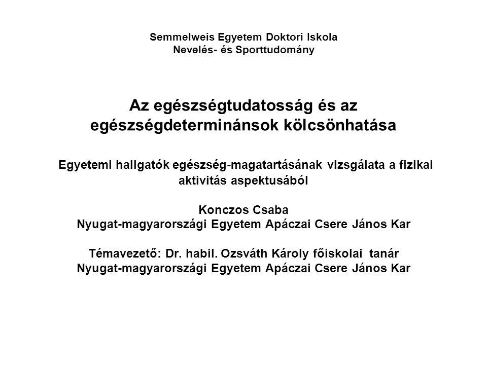 Semmelweis Egyetem Doktori Iskola Nevelés- és Sporttudomány Az egészségtudatosság és az egészségdeterminánsok kölcsönhatása Egyetemi hallgatók egészsé