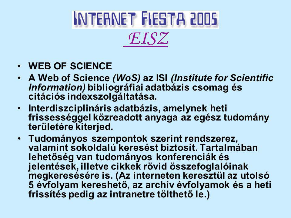 EISZ WEB OF SCIENCE A Web of Science (WoS) az ISI (Institute for Scientific Information) bibliográfiai adatbázis csomag és citációs indexszolgáltatása