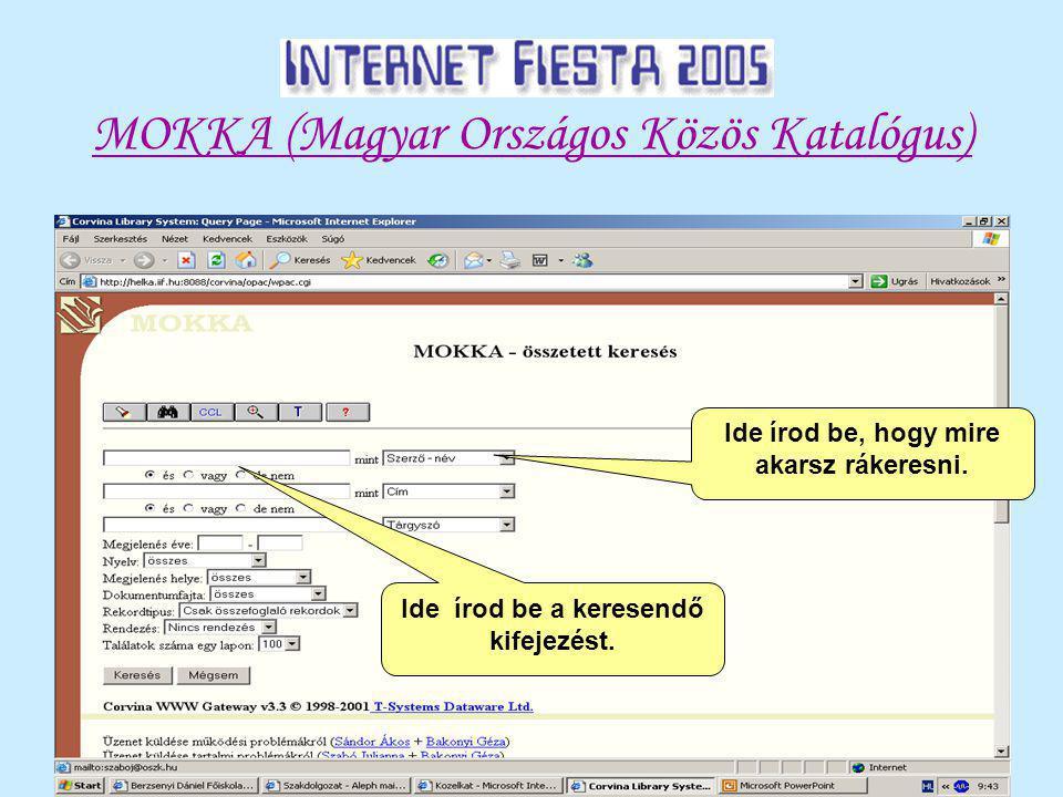 MOKKA (Magyar Országos Közös Katalógus) Ide írod be a keresendő kifejezést.