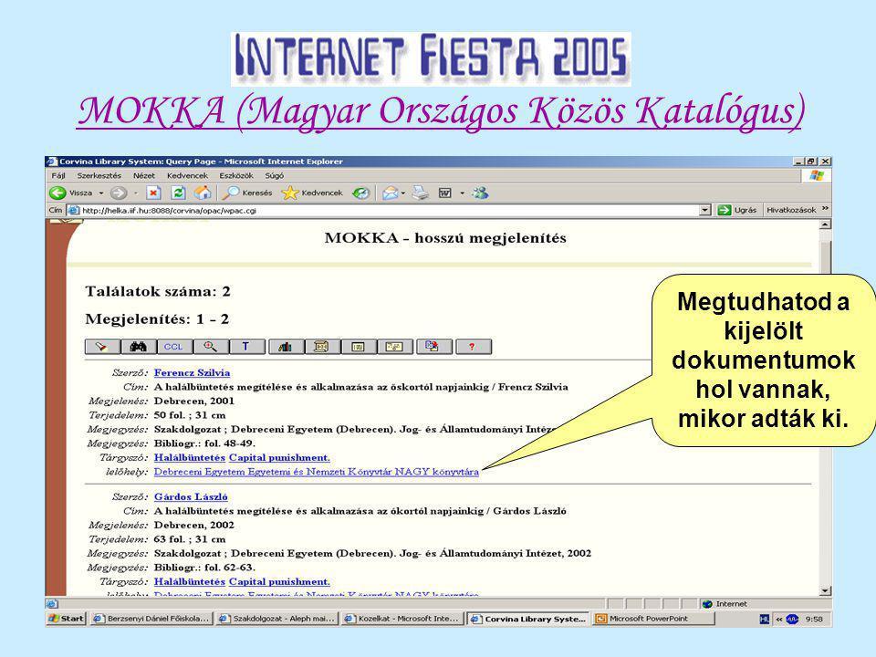 MOKKA (Magyar Országos Közös Katalógus) Megtudhatod a kijelölt dokumentumok hol vannak, mikor adták ki.