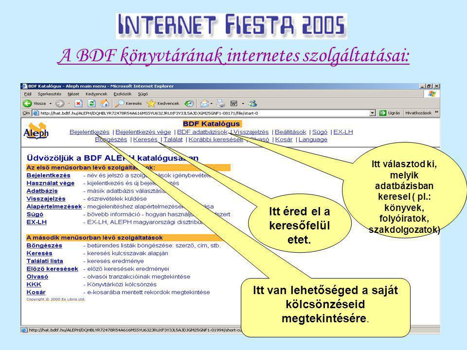A BDF könyvtárának internetes szolgáltatásai: Itt választod ki, melyik adatbázisban keresel ( pl.: könyvek, folyóiratok, szakdolgozatok) Itt éred el a keresőfelül etet.