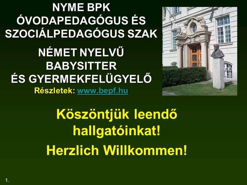 1. NYME BPK ÓVODAPEDAGÓGUS ÉS SZOCIÁLPEDAGÓGUS SZAK NÉMET NYELVŰ BABYSITTER ÉS GYERMEKFELÜGYELŐ Részletek: www.bepf.hu www.bepf.hu Köszöntjük leendő h