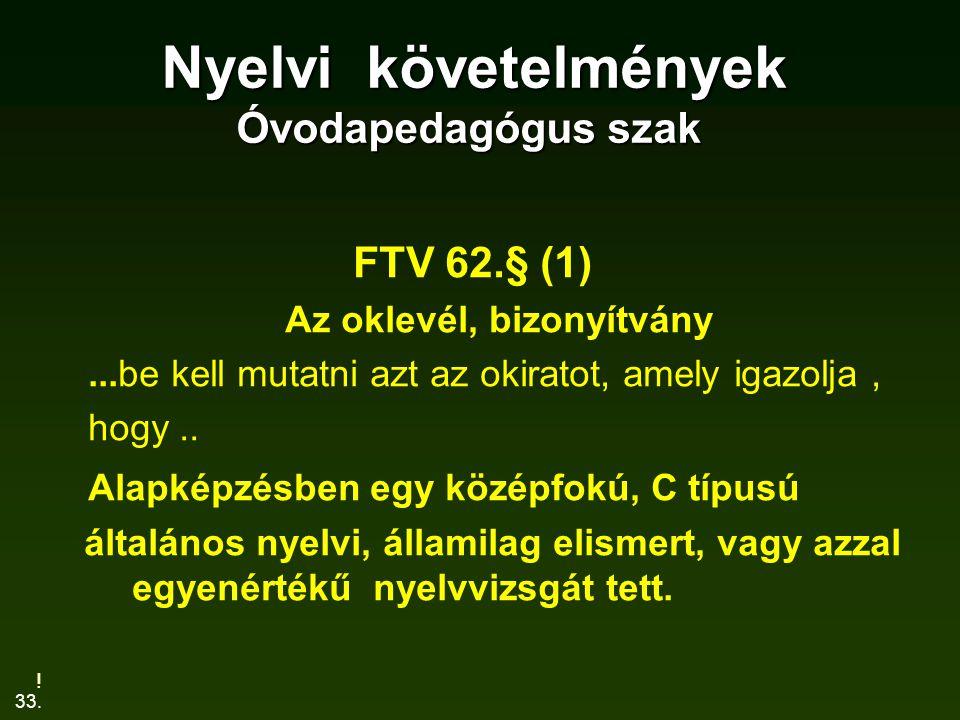 33. Nyelvi követelmények Óvodapedagógus szak Nyelvi követelmények Óvodapedagógus szak FTV 62.§ (1) Az oklevél, bizonyítvány...be kell mutatni azt az o