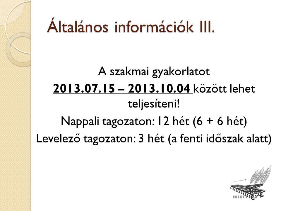 Általános információk III. A szakmai gyakorlatot 2013.07.15 – 2013.10.04 között lehet teljesíteni.