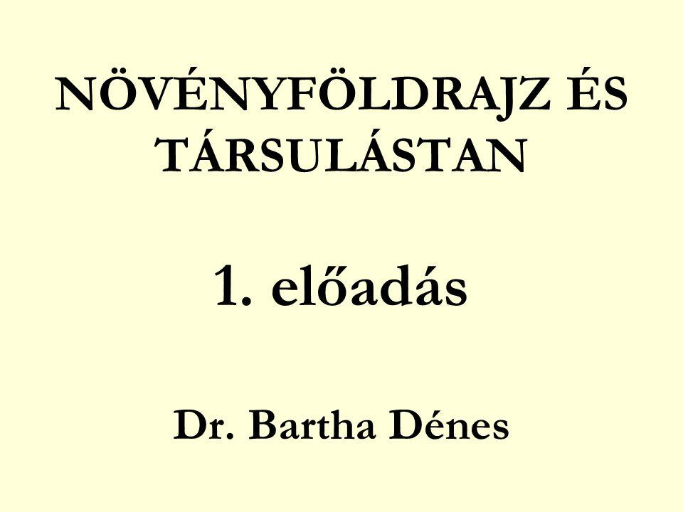 NÖVÉNYFÖLDRAJZ ÉS TÁRSULÁSTAN 1. előadás Dr. Bartha Dénes