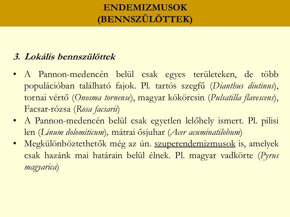 ENDEMIZMUSOK (BENNSZÜLÖTTEK) 3.Lokális bennszülöttek A Pannon-medencén belül csak egyes területeken, de több populációban található fajok.