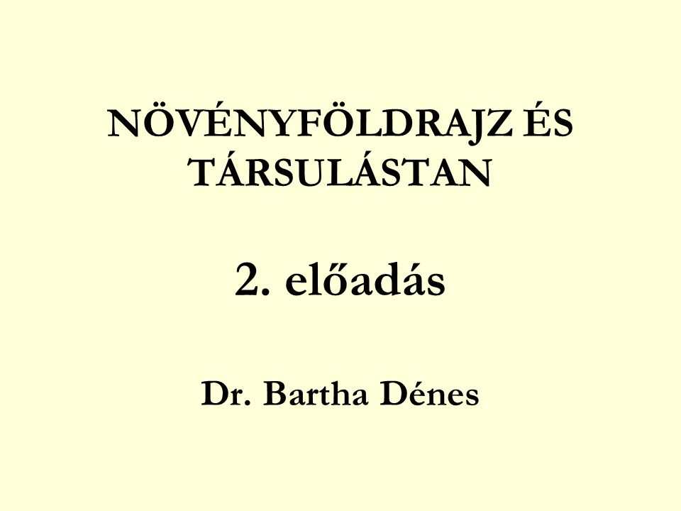 NÖVÉNYFÖLDRAJZ ÉS TÁRSULÁSTAN 2. előadás Dr. Bartha Dénes
