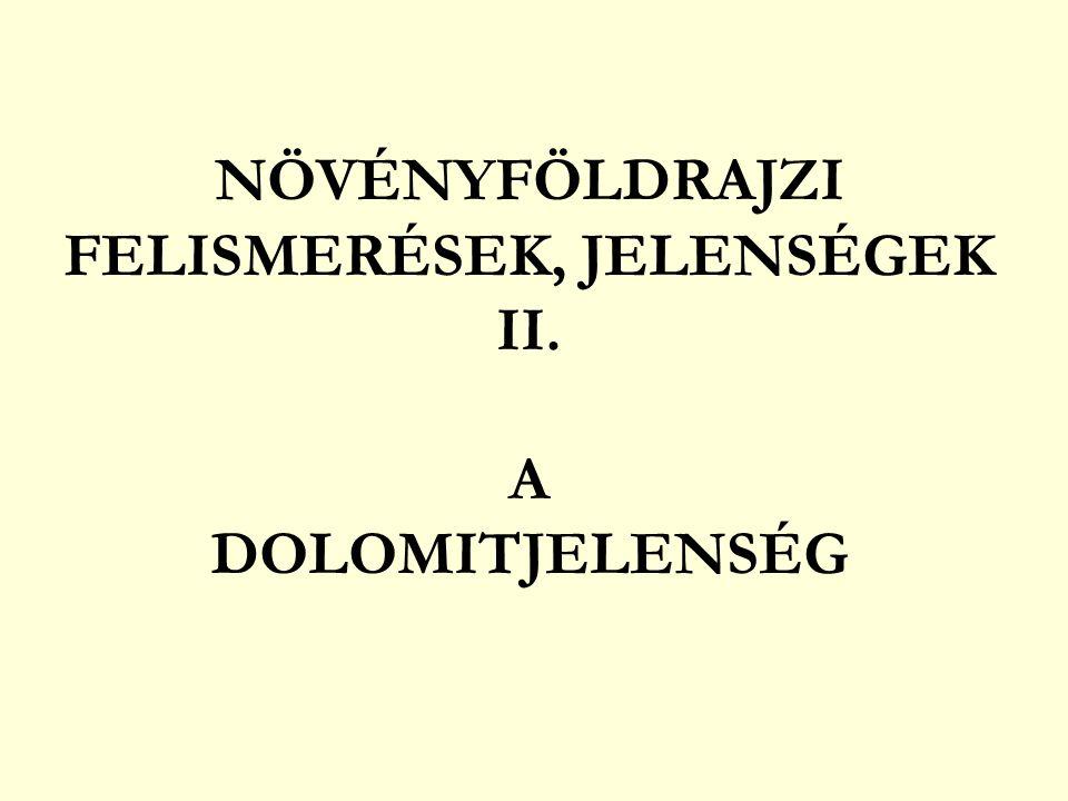 NÖVÉNYFÖLDRAJZI FELISMERÉSEK, JELENSÉGEK II. A DOLOMITJELENSÉG