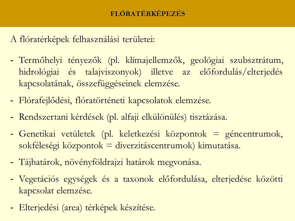FLÓRATÉRKÉPEZÉS A flóratérképek felhasználási területei: - Termőhelyi tényezők (pl. klímajellemzők, geológiai szubsztrátum, hidrológiai és talajviszon