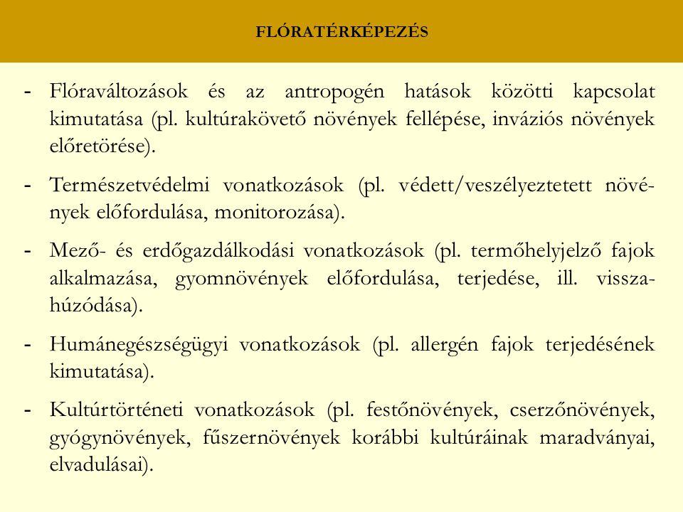 FLÓRATÉRKÉPEZÉS - Flóraváltozások és az antropogén hatások közötti kapcsolat kimutatása (pl. kultúrakövető növények fellépése, inváziós növények előre