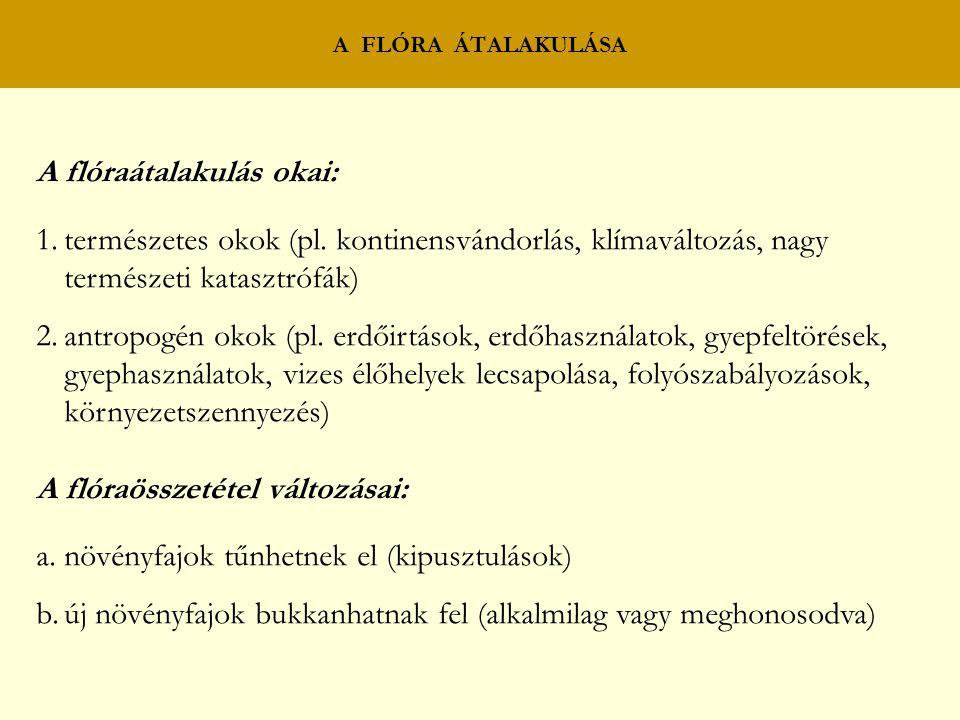 A flóraátalakulás okai: 1.természetes okok (pl. kontinensvándorlás, klímaváltozás, nagy természeti katasztrófák) 2.antropogén okok (pl. erdőirtások, e