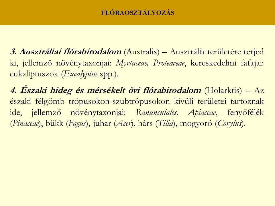 FLÓRAOSZTÁLYOZÁS 3. Ausztráliai flórabirodalom (Australis) – Ausztrália területére terjed ki, jellemző növénytaxonjai: Myrtaceae, Proteaceae, keresked