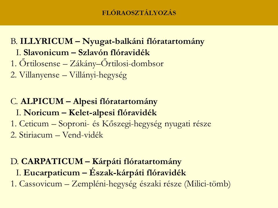 FLÓRAOSZTÁLYOZÁS B. ILLYRICUM – Nyugat-balkáni flóratartomány I. Slavonicum – Szlavón flóravidék 1. Őrtilosense – Zákány–Őrtilosi-dombsor 2. Villanyen
