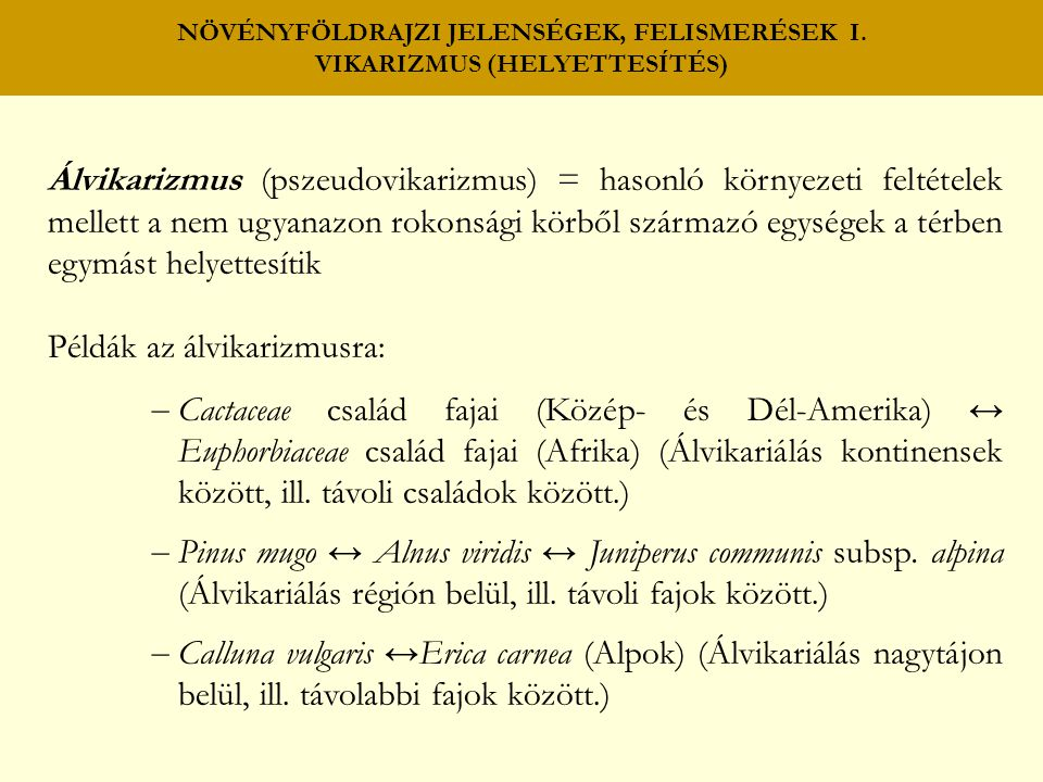 NÖVÉNYFÖLDRAJZI JELENSÉGEK, FELISMERÉSEK I. VIKARIZMUS (HELYETTESÍTÉS) Álvikarizmus (pszeudovikarizmus) = hasonló környezeti feltételek mellett a nem