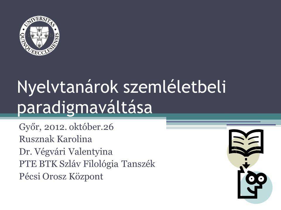 Nyelvtanárok szemléletbeli paradigmaváltása Győr, 2012.
