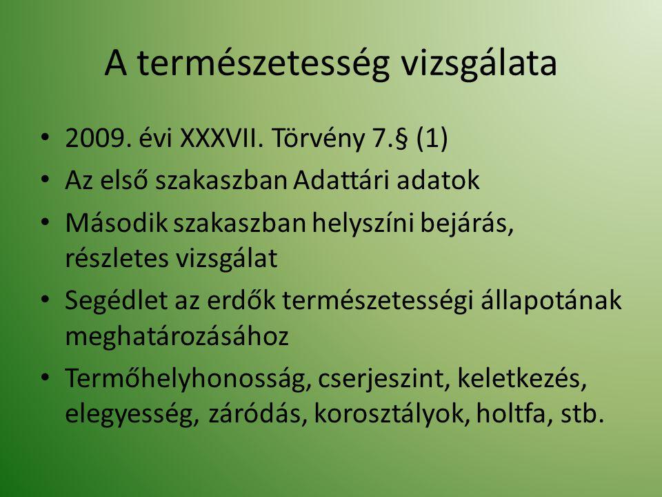 A természetesség vizsgálata 2009. évi XXXVII. Törvény 7.§ (1) Az első szakaszban Adattári adatok Második szakaszban helyszíni bejárás, részletes vizsg